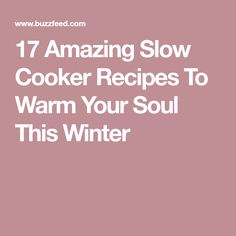 17 Amazing Slow Cooker Recipes To Warm Your Soul This Winter