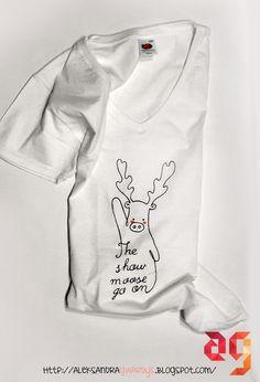 The show moose go on #doodlaki #tshirt