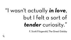 """I wasn't actually in love, but I felt a sort of tender curiosity."" - The Great Gatsby by F. Scott Fitzgerald (1896-1940) #fscottfitzgerald"