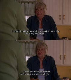 Good bit of truth from Edna (Everwood <3)