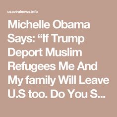 """Michelle Obama Says: """"If Trump Deport Muslim Refugees Me And My family Will Leave U.S too. Do You Support This ?   USA viral news"""
