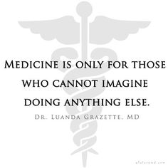 I've always had a backup plan for every goal in my life...being a doctor is my only exception