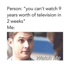 Just watch me. Supernatural. Dean Winchester Jensen Ackles