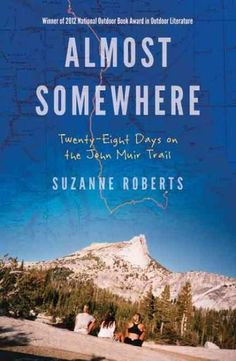 Day One, and already she was lying in her journal. It was 1993, Suzanne Roberts had just finished college, and when her friend suggested they hike California.s John Muir Trail, the adventure sounded l