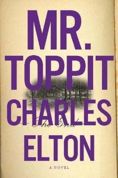 Charles Elton - Mr. Toppit (source: http://www.goodreads.com/book/show/7781662-mr-toppit)