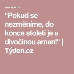 """""""Pokud se nezměníme, do konce století je s divočinou amen!""""   Týden.cz"""