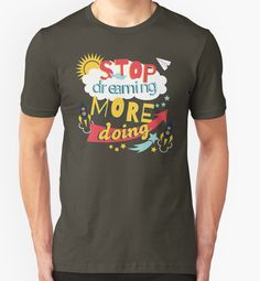 Stop Dreaming More Doing | Inspiring Quote by Gordon White | RedBubble Unisex Army TShirt | All Sizes Available for Men and Women @redbubble