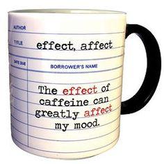 Effect, Affect Mug at Bas Bleu Funny Coffee Mugs, Coffee Quotes, Funny Mugs, Work Memes, Work Humor, Grammar Humor, Biology Humor, Science Jokes, Chemistry Jokes