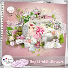 Say it with flowers by PliDesigns http://scrapfromfrance.fr/shop/index.php?main_page=product_info&cPath=88_130&products_id=6627
