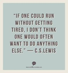 If you could run without getting tired, would you want to do anything else?