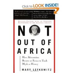 """Not Out Of Africa: How """"Afrocentrism"""" Became An Excuse To Teach Myth As History by Mary Lefkowitz"""