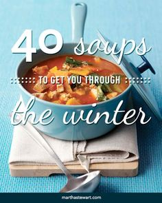 40 Soups to Get You Through the Winter | Martha Stewart Living - Our favorite bowls of comfort -- guaranteed to warm you to the bone.