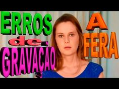 ERROS DE GRAVAÇÃO - A FERA RECORDING ERROR - THE BEAST GRABACIÓN DE ERROR - LA BESTIA - YouTube