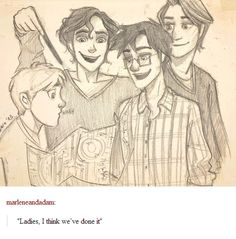 Ladies, I think we've done it. The Marauders and their brand new Marauders Map