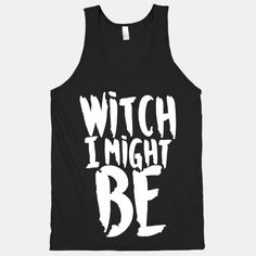 Witch I Might Be | HUMAN | T-Shirts, Tanks, Sweatshirts and Hoodies