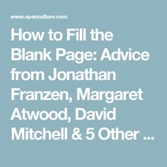 How to Fill the Blank Page: Advice from Jonathan Franzen, Margaret Atwood, David Mitchell & 5 Other Authors | Open Culture