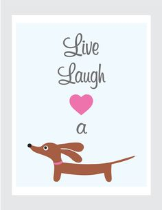 Perfect gift for a Doxie lover / How to train a Dachshund http://www.etsy.com/listing/83871143/doxie-dachshund-dog-art-live-laugh-and?ref=sr_gallery_21&ga_search_submit=&ga_search_query=Prints&ga_view_type=gallery&ga_ship_to=US&ga_page=42&ga_search_type=handmade&ga_facet=handmade