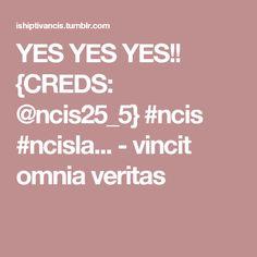 YES YES YES!! {CREDS: @ncis25_5} #ncis #ncisla... - vincit omnia veritas
