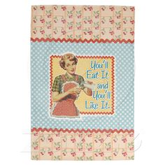 """Retro Housewife """"You'll Eat It..."""" Kitchen Towel from Zazzle.com"""