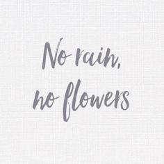 No Rain, No Flowers. #quote #quotestoliveby #lifequotes #positivequotes  #embracechange