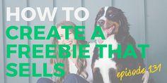 131: How To Create a Freebie That Sells