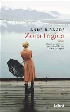 Zona Frigida par Anne B. Ragde