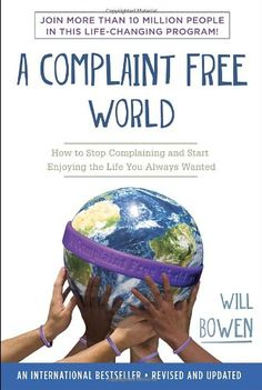A Complaint Free World: How to Stop Complaining and Start Enjoying the Life You Always Wanted by Will Bowen http://www.amazon.com/dp/0770436390/ref=cm_sw_r_pi_dp_9Dy8wb1J3J6NS