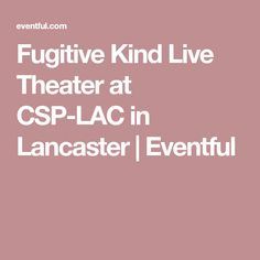 Fugitive Kind Live Theater at CSP-LAC in Lancaster | Eventful