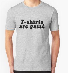 T-Shirts Are Passé by Schwaz