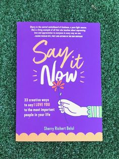 Say It Now by Sherry Richert Belul First Love, My Love, Important People, Love Letters, Love Book, Creative Gifts, How Are You Feeling, Parenting, Author