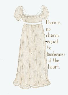 """'There is no charm equal to tenderness of the heart,' said she afterwards to herself. 'There is nothing to be compared to it. Warmth and tenderness of heart, with an open, affectionate manner, will beat all the clearness of head in the world.'""  --Jane Austen, Emma"