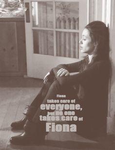 so true....especially in the last, dramatic season. I'M TEAM FIONA!