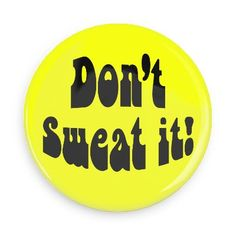 Funny Buttons - Custom Buttons - Promotional Badges - Funny 60s Psychedelic Pins - Wacky Buttons - Don't sweat it!