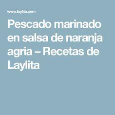 Pescado marinado en salsa de naranja agria – Recetas de Laylita