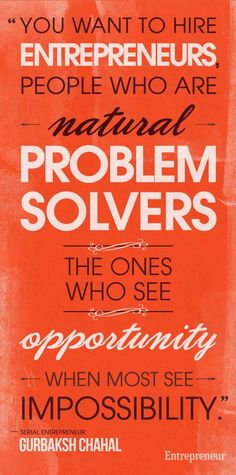 """""""You want to hire entrepreneurs, people who are natural problem solvers -- the ones who see opportunity when most see impossibility.""""    http://entm.ag/RQiP2J"""