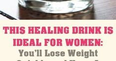 THIS HEALING DRINK IS IDEAL FOR WOMEN: You'll Lose Weight Quickly and Have A Great Skin and Less Cellulite! Women know that there are tho...