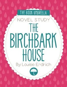 The Birchbark HouseThis is a novel study for The Birchbark House by Louise Erdrich. 36 pages of student work, plus an answer key!This novel study divides The Birchbark House into seven sections for study. The chapters are grouped as follows: Ch 1-2, 3-4, 5-6, 7-8, 9-10, 11-12, 13-14.