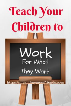 Teach Your Children to Work for What They Want! Teaching young children to earn things like toys or games is a very valuable lesson for later in life. #teaching #children #life #lessons #toddlers #kids #parenting #chores