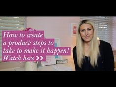 How to create a product: steps to take to make it happen!