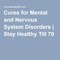 Cures for Mental and Nervous System Disorders | Stay Healthy Till 70