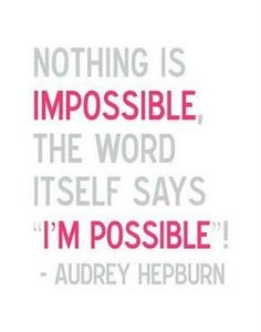 Everything is possible. If you just believe.
