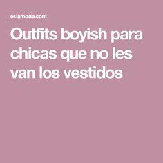 Outfits boyish para chicas que no les van los vestidos