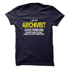 I am an Archivist T Shirt, Hoodie, Sweatshirt. Check price ==► http://www.sunshirts.xyz/?p=135659