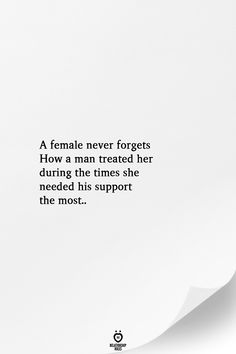 A female never forgets How a man treated her during the times she needed his support the most. A female never forgets How a man treated her during the times she needed his support the most. Sad Quotes, Words Quotes, Great Quotes, Quotes To Live By, Motivational Quotes, Inspirational Quotes, Sayings, Careless Quotes, Forget Him Quotes