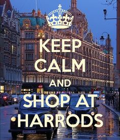 KEEP CALM AND SHOP AT HARRODS - by me JMK