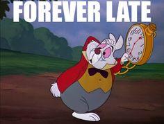 Forever Late #AliceInWonderland