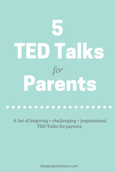 A list of inspiring, challenging, & inspirational TED Talks for parents