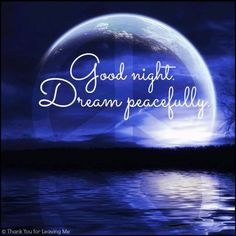 Good night everyone! Talk to ya'll in the morning! Just know that you guys can always talk to me. :) Sweet dreams! :)
