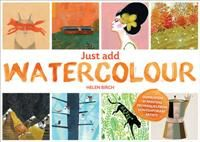 Just Add Watercolour - Helen Birch (published March 2015) featuring work of Kasia Breska