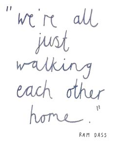 """""""We're all just walking each other home."""" -Ram Dass. Lettered by Ella Frances Sanders."""